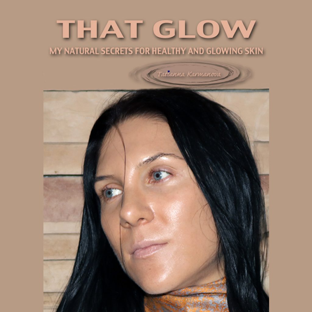 THAT GLOW. My Natural Secrets To Healthy And Glowing Skin eBook